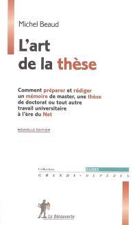 L'art de la thèse : comment préparer et rédiger un mémoire de master, une thèse de doctorat ou tout autre travail universitaire à l'ère du Net