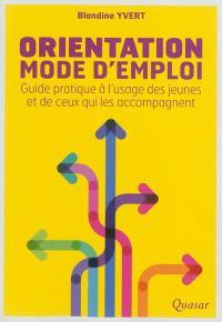 Orientation, mode d'emploi : guide pratique à l'usage des jeunes et de ceux qui les accompagnent