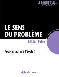 Le sens du problème : problématiser à l'école ?
