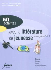 50 activités avec la littérature de jeunesse : aux cycles 2 et 3. Volume 1, Romans, poésie, bandes dessinées