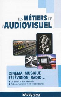 Les métiers de l'audiovisuel : cinéma, musique, télévision, radio...