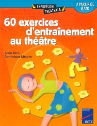 60 exercices d'entraînement au théâtre : à partir de 8 ans