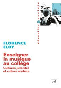 Enseigner la musique au collège : cultures juvéniles et culture scolaire
