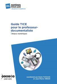 Guide TICE pour le professeur-documentaliste : enjeux numériques