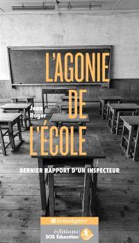 L'agonie de l'école : dernier rapport d'un inspecteur