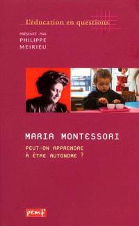 Maria Montessori, peut-on apprendre à être autonome ?