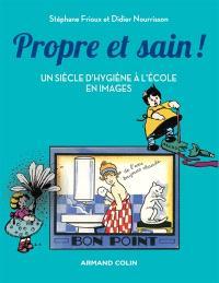 Propre et sain ! : un siècle d'hygiène à l'école en images