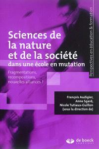Sciences de la nature et de la société dans une école en mutation : fragmentations, recompositions, nouvelles alliances ?