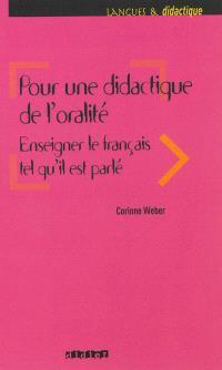 Pour une didactique de l'oralité : enseigner le français tel qu'il est parlé