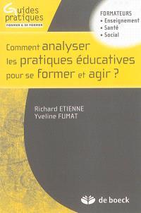 Comment analyser les pratiques éducatives pour se former et agir ? : formateurs enseignement, santé, social