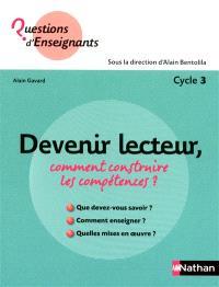 Devenir lecteur, comment construire les compétences ? : cycle 3
