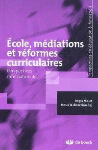 Ecole, médiations et réformes curriculaires : perspectives internationales