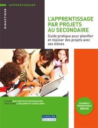 L'apprentissage par projets au secondaire  : guide pratique pour planifier et réaliser des projets avec ses élèves