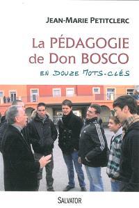 La pédagogie de Don Bosco en douze mots-clés