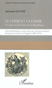 Le verbe et la chair : un siècle de bréviaires de la République : une archéologie du corps dans les manuels scolaires français de morale et d'hygiène (1880-1974)