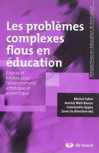 Les problèmes complexes flous en éducation : enjeux et limites pour l'enseignement artistique et scientifique