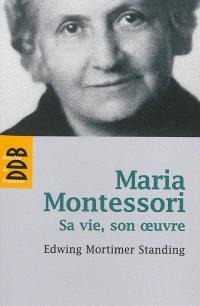 Maria Montessori : sa vie, son oeuvre