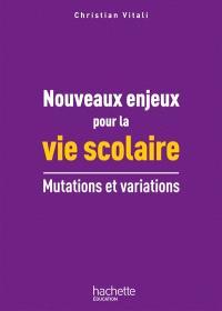 Nouveaux enjeux pour la vie scolaire : mutations et variations