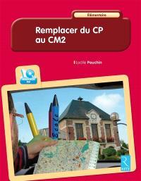 Remplacer du CP au CM2 : élémentaire