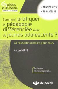 Comment pratiquer la pédagogie différenciée avec de jeunes adolescents ? : la réussite scolaire pour tous