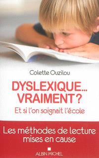 Dyslexique... vraiment ? : et si l'on soignait l'école : les méthodes de lecture mises en cause
