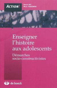 Enseigner l'histoire aux adolescents : démarches socio-constructivistes