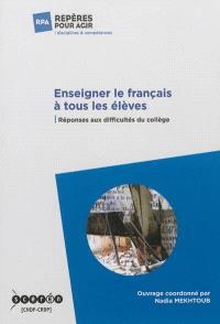 Enseigner le français à tous les élèves : réponses aux difficultés du collège