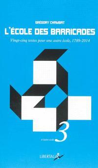 L'école des barricades : vingt-cinq textes pour une autre école, 1789-2014