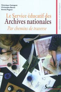 Le service éducatif des Archives nationales : par chemins de traverse