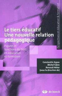 Le tiers éducatif, une nouvelle relation pédagogique : figures et fonctions du tiers en éducation et formation