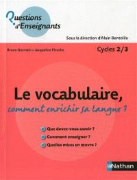 Le vocabulaire : comment enrichir sa langue ? : cycle 2-3