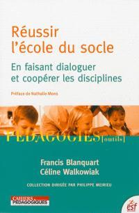 Réussir l'école du socle : en faisant dialoguer et coopérer les disciplines