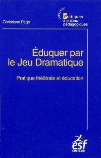 Eduquer par le jeu dramatique : pratique théâtrale et éducation