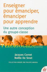 Enseigner pour émanciper, émanciper pour apprendre : une autre conception du groupe-classe