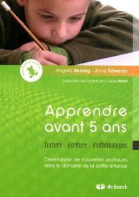 Apprendre avant 5 ans : lecture, écriture, mathématiques : développer de nouvelles pratiques dans le domaine de la petite enfance