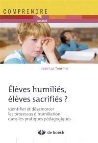 Elèves humiliés, élèves sacrifiés ? : identifier et désamorcer les processus d'humiliation dans les pratiques pédagogiques