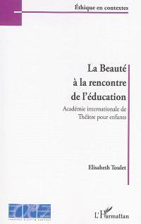 La beauté à la rencontre de l'éducation : Académie internationale de théâtre pour enfants