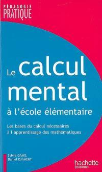 Le calcul mental à l'école élémentaire : les bases du calcul nécessaires à l'apprentissage des mathématiques