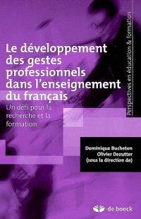 Le développement des gestes professionnels dans l'enseignement du français : un défi pour la recherche et la formation