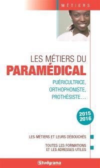 Les métiers du paramédical : puéricultrice, orthophoniste, prothésiste... : les métiers et leurs débouchés, toutes les formations et les adresses utiles