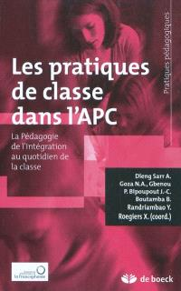 Les pratiques de classe dans l'APC : la pédagogie de l'intégration au quotidien de la classe