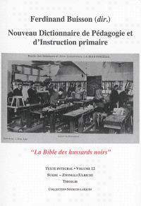 Nouveau dictionnaire de pédagogie et d'instruction primaire : la bible des hussards noirs : texte intégral. Volume 12, Suède-Zwingli (Ulrich)