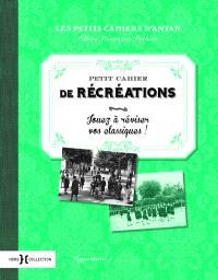 Petit cahier de récréations : jouez à réviser vos classiques !