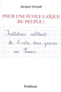 Pour une école laïque du peuple ! : instituteurs militants de l'entre-deux-guerres en France