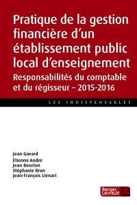 Pratique de la gestion financière d'un établissement public local d'enseignement : responsabilités du comptable et du régisseur : 2015-2016
