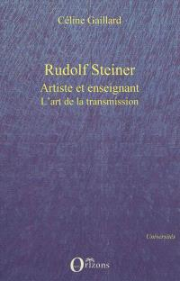 Rudolph Steiner : artiste et enseignant : l'art de la transmission