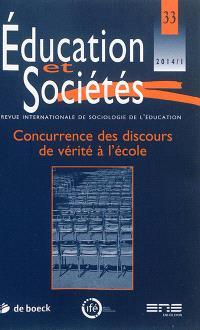 Education et sociétés. n° 33, Concurrence des discours de vérité à l'école
