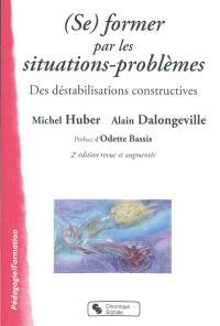 (Se) former par les situations-problèmes : des déstabilisations constructives