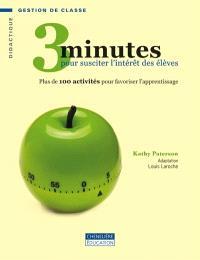 3 minutes pour susciter l'intérêt des élèves  : plus de 100 activités pour favoriser l'apprentissage