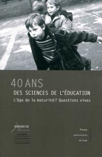 40 ans des sciences de l'éducation, l'âge de la maturité ? : questions vives : actes du colloque de Caen (20-22 février 2007)